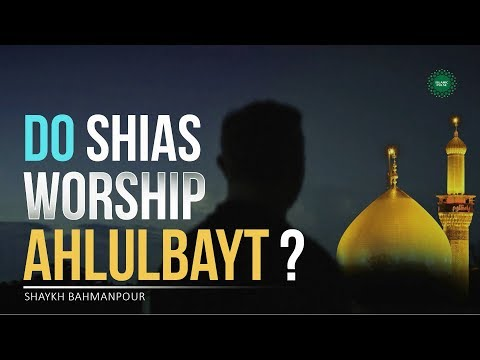 Do Shias Worship Ahlulbayt? | Shaykh Bahmanpour | English